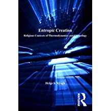 Entropic Creation: Religious Contexts of Thermodynamics and Cosmology: 0 (Science, Technology and Culture, 1700-1945)