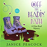 Off the Beadin' Path: Glass Bead Mystery, Book 3 | Janice Peacock