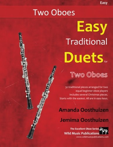 Easy Traditional Duets for Two Oboes: 32 traditional melodies from around the world arranged especially for two beginner oboe players.  All are in easy keys.