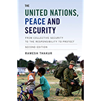 The United Nations, Peace and Security: From Collective Security to the Responsibility to Protect (English Edition)