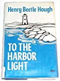 To the Harbor Light, Hough, Henry B., 0816164355