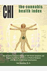 The Cannabis Health Index: How to Achieve Deep(er) Healing of 100 Chronic Symptoms and Diseases by Linking the Science of Medical Marijuana with the Art of Mind-Body Consciousness Paperback