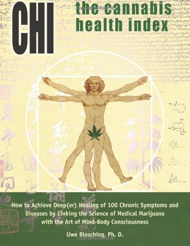 The Cannabis Health Index: How to Achieve Deep(er) Healing of 100 Chronic Symptoms and Diseases by Linking the Science of Medical Marijuana with the Art of Mind-Body Consciousness (Cannabis Index)
