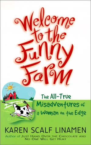 Welcome to the Funny Farm: The All-True Misadventures of a Woman on the Edge (Welcome Farm)