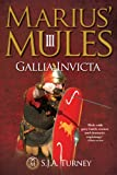 Marius' Mules III: Gallia Invicta by S.J.A. Turney front cover