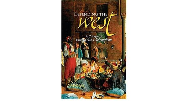 Defending the West: A Critique of Edward Saids Orientalism ...