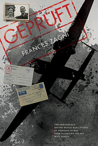 Gepruft: The Remarkable Second World War Letters of Prisoner of War John Valentine and His Wife Ursula