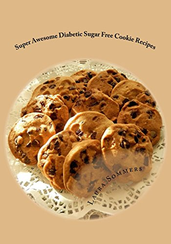 Super Awesome Diabetic Sugar Free Cookie Recipes: Low Sugar Versions of Your Favorite Cookies (Diabetic Recipes) (Volume 2)