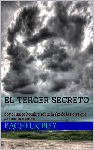 El Tercer Secreto: Soy el único hombre sobre la faz de la tierra que conoce su destino (Spanish Edition) (La Faz De La Tierra)