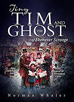 Tiny Tim and The Ghost of Ebenezer Scrooge: The sequel to A Christmas Carol by [Whaler, Norman]