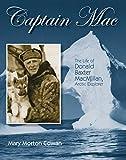 img - for Captain Mac: The Life of Donald Baxter MacMillan, Arctic Explorer book / textbook / text book