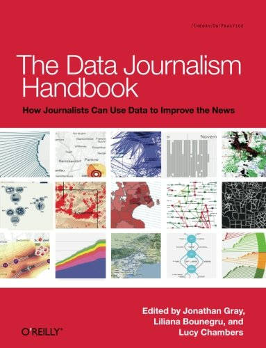 The Data Journalism Handbook: How Journalists Can Use Data to Improve the News Data Communications Handbook
