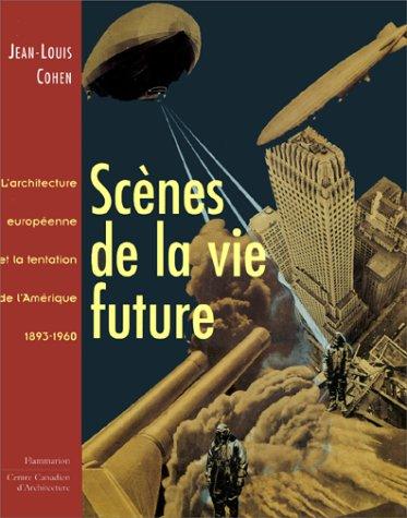 Scnes-de-la-vie-future-Larchitecture-europenne-et-la-tentation-de-lAmrique-1893-1960