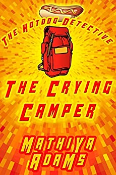 The Crying Camper: The Hot Dog Detective (A Denver Detective Cozy Mystery) by [Adams, Mathiya]