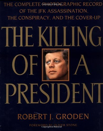 The Killing of a President: The Complete Photographic Record of the Assassinatio