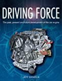 Driving Force  The Past, Present and Future Development of the Car Engine