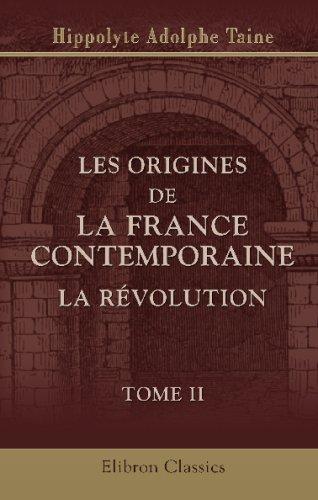 Les origines de la France contemporaine. La révolution: Tome 2. La conquête jacobine (French Edition)