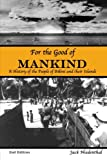 For the Good of Mankind : A History of the People of Bikini and Their Islands, Niedenthal, Jack, 9829050025