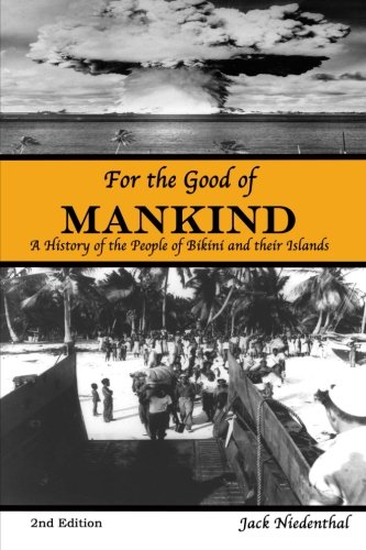 For the Good of Mankind: A History of the People of Bikini and their Islands (Second (Nuclear Testing Bikini)