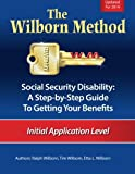 The Wilborn Method, Social Security Disability: A Step-by-Step Guide to Getting Your Benefits: Initial Application Level