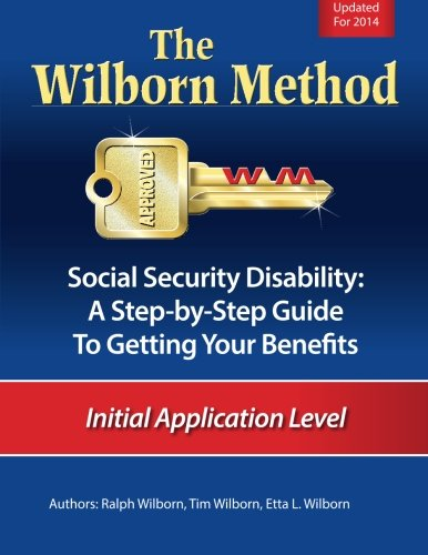 The Wilborn Method, Social Security Disability: A Step-by-Step Guide to Getting Your Benefits: Initial Application Level ()