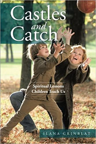 Book Castles and Catch: Spiritual Lessons Children Teach Us by Ilana Grinblat (2015-06-15)