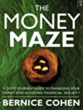 img - for The Money Maze: Do-it-yourself Guide to Managing and Achieving Financial Security by Bernice Cohen (1999-02-18) book / textbook / text book
