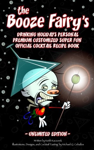 The Booze Fairy's Drinking Holidays Personal Premium Customized Super Fun Official Cocktail Recipe Book: Unlimited Edition by Keith Kaczorek