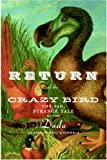 Front cover for the book Return of the Crazy Bird: The Sad, Strange Tale of the Dodo by Clara Pinto-Correia