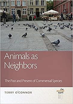 Book Animals as Neighbors: The Past and Present of Commensal Animals (The Animal Turn)