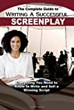 img - for The Complete Guide to Writing a Successful Screenplay: Everything You Need to Know to Write and Sell a Winning Script by Melissa Samaroo (2015-02-06) book / textbook / text book