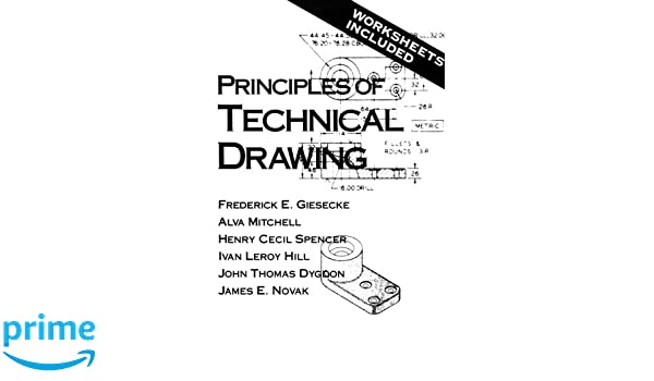 Principles of Technical Drawing: Frederick E Giesecke ...