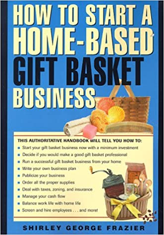 How to start a home based gift basket business home based how to start a home based gift basket business home based business series shirley george frazier 9780762701445 amazon books negle Choice Image