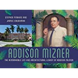 Addison Mizner: The Remarkable Life and Architectural Legacy of Addison Mizner