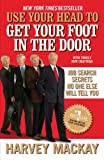 Use Your Head to Get Your Foot in the Door, Harvey Mackay, 159184343X