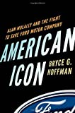 American Icon: Alan Mulally and the Fight to Save Ford Motor Company by Hoffman, Bryce G. 1st edition (2012) Hardcover