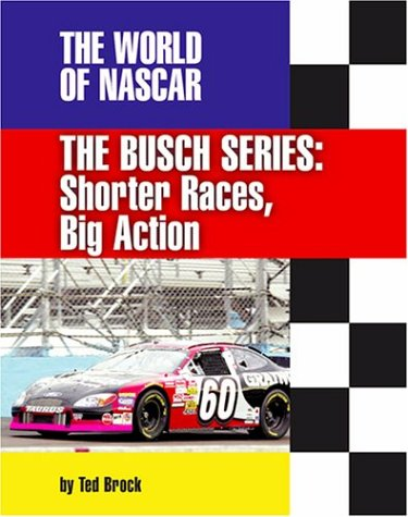 The Busch Series: Shorter Races, Big Action (The World of Nascar)