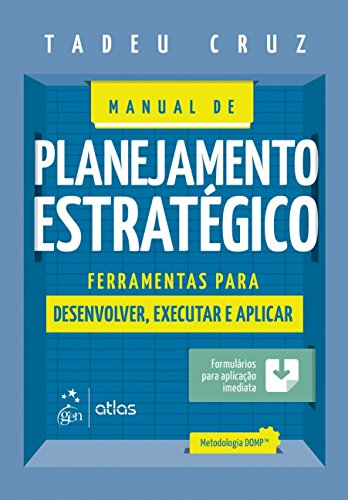 Manual de Planejamento Estratégico. Ferramentas Para Desenvolver, Executar e Aplicar
