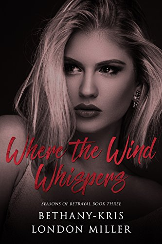 Where the Wind Whispers by Bethany-Kris and London Miller