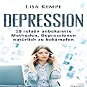 Depression: 10 relativ unbekannte Methoden, Depressionen natürlich zu bekämpfen Hörbuch von Lisa Kempe Gesprochen von: Daniela Thelen