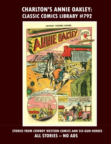Charlton's Annie Oakley Comics Volume 1:  Giant 260 Pages of Western Action: Email Request Our Giant Comic Catalog Or Visit - Www Oakley