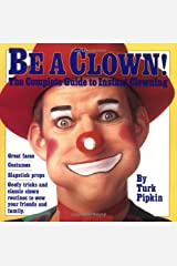 Be a Clown!: The Complete Guide to Instant Clowning Paperback