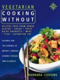 Vegetarian Cooking Without: All Recipes Free from Added Gluten, Sugar, Yeast, Dairy Products, Meat, Fish and Saturated Fat
