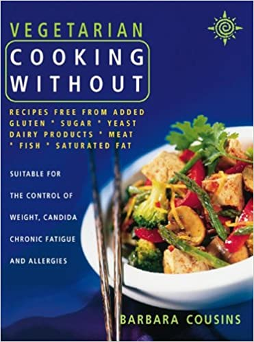 Book Vegetarian Cooking Without: All recipes free from added gluten, sugar, yeast, dairy produce, meat, fish and saturated fat