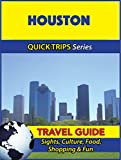 Houston Travel Guide (Quick Trips Series): Sights, Culture, Food, Shopping & Fun