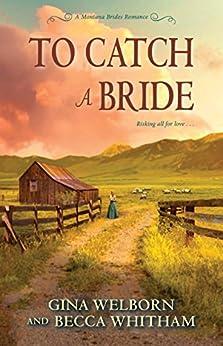 To Catch a Bride (A Montana Brides Romance) by [Welborn, Gina, Whitham, Becca]