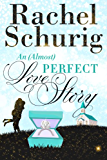 An (Almost) Perfect Love Story (Love Story Book Three)