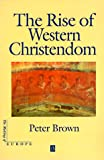 The Rise of Western Christendom (The Making of Europe)