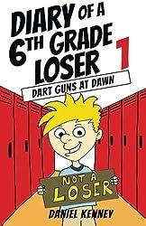 Diary of a 6th Grade Loser 1: Dart Guns At Dawn (Volume 1)
