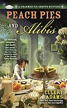 Peach Pies and Alibis (A Charmed Pie Shoppe Mystery Book 2) by [Adams, Ellery]
